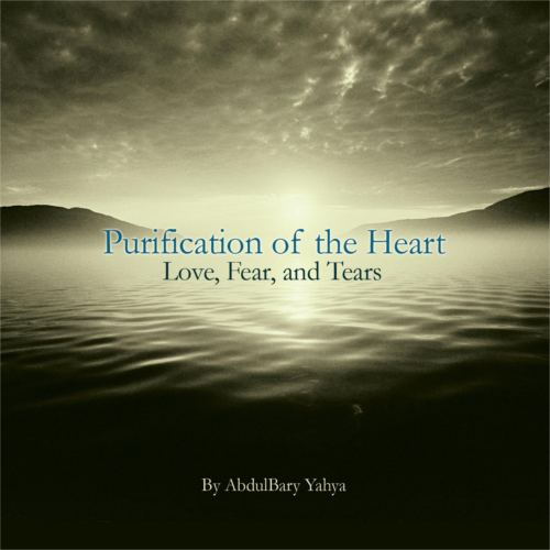 Purification of the Heart: Love, Fear and Tears, Vol. 3: Loving the Prophet (saw)