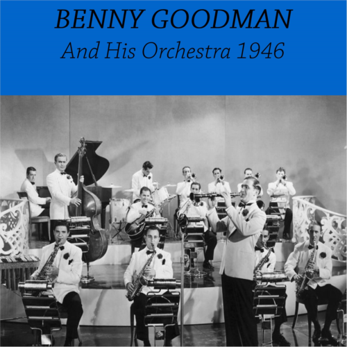 Benny Goodman And His Orchestra 1946