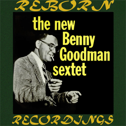 The New Benny Goodman Sextet (HD Remastered)