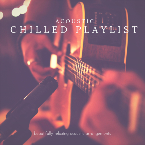 Acoustic Chilled Playlist: Beautifully Relaxing Acoustic Arrangements